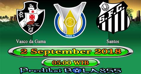 Prediksi Bola855 Vasco da Gama vs Santos 2 September 2018