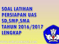 Kumpulan Soal Latihan UAS SD,SMP,SMA Lengkap 2016/2017