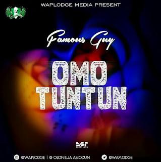 Music : Famous Guy - Omo tun tun.