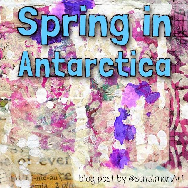 mixed media art by Miriam Schulman @schulmanArt http://schulmanart.blogspot.com/2015/05/spring-in-antarctica.html