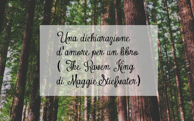 Una dichiarazione d'amore per un libro ( The Raven King di Maggie Stiefvater)