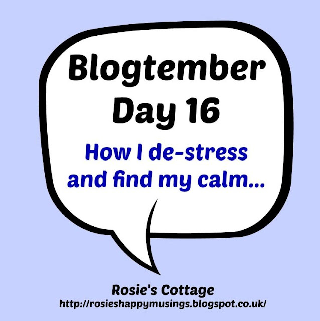 Blogtember Day 16 - How I de-stress and find my calm