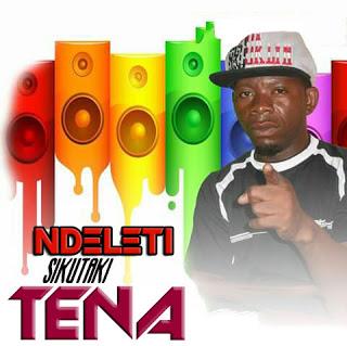 Download Mp3 | Ndeleti - Sikutaki Tena - Nyimbo Mpya