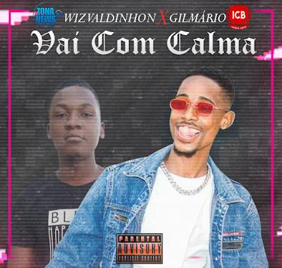 Wiz Valdinhoh X Gilmário - Vai com Calma