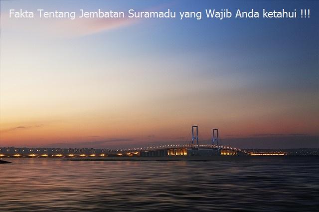 Fakta Tentang Jembatan Suramadu yang Wajib Anda ketahui !!!