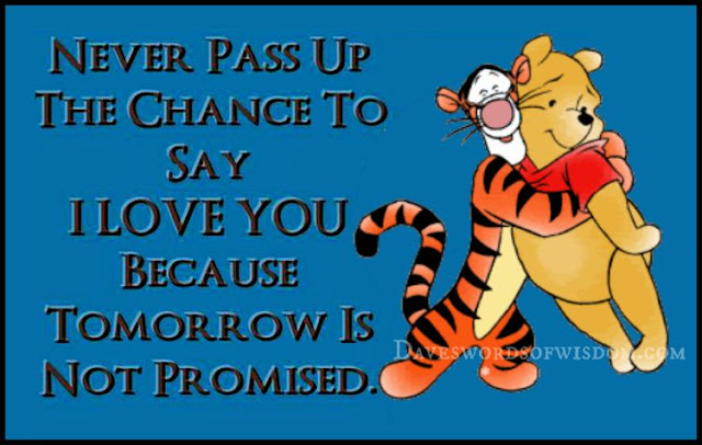 Never Throw Away Chance To Say I Love You To The People: Daveswordsofwisdom.com: Tomorrow Is Not Promised