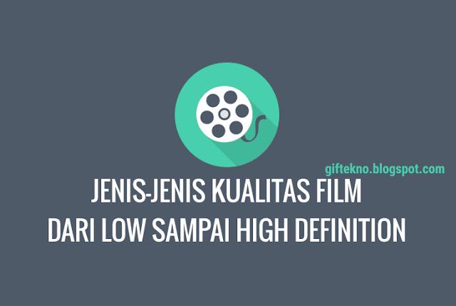 7 Jenis Kualitas Film Yang Sering Kita Jumpai Di Situs Tempat Download Film
