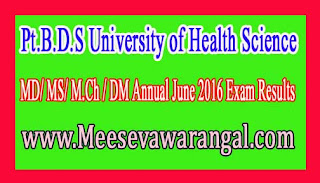 Pt.B.D.S University of Health Science MD/ MS/ M.Ch / DM Annual June 2016 Exam Results