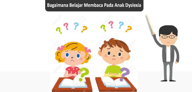 Bagaimana Belajar Membaca Pada Anak Dyslexia - Info [K-Moe]