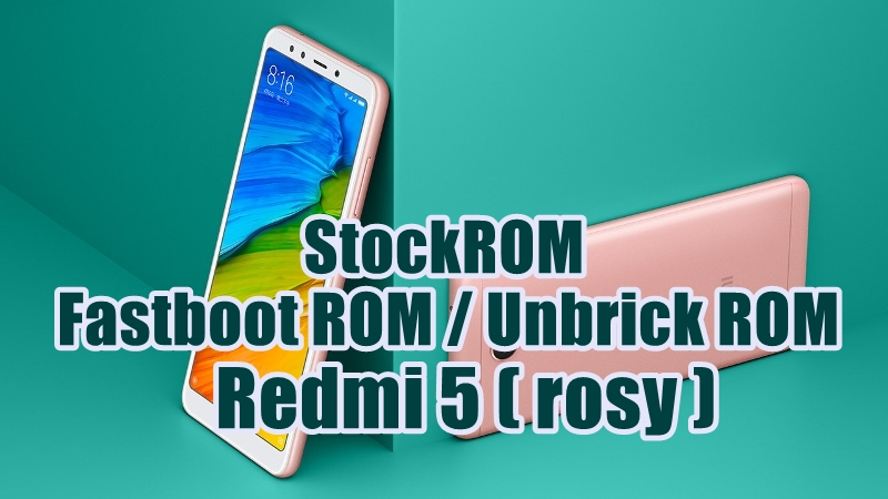 Unbrick Firmware / Fastboot ROM Redmi 5 (Rosy) Global Stable