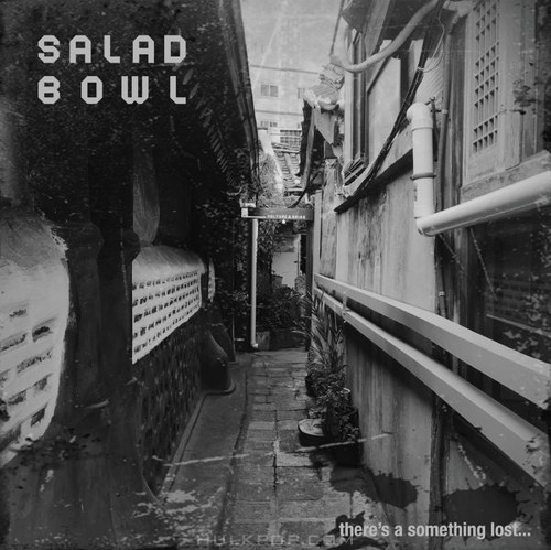 Salad Bowl – There's a Something Lost…