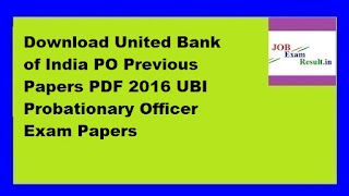 Download United Bank of India PO Previous Papers PDF 2016 UBI Probationary Officer Exam Papers