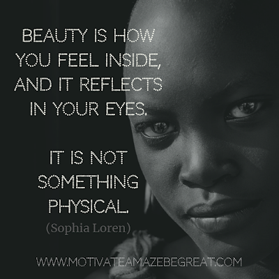 """30 Aesthetic Quotes And Beautiful Sayings With Deep Meaning: """"Beauty is how you feel inside, and it reflects in your eyes. It is not something physical."""" - Sophia Loren"""