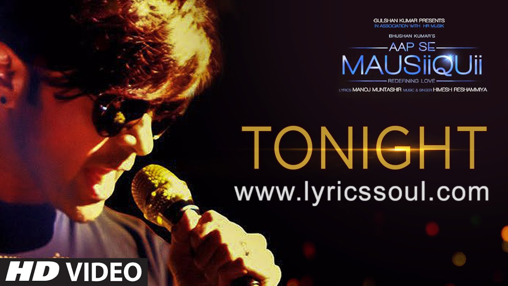 The Tonight lyrics from 'Aap Se Mausiiquii', The song has been sung by Himesh Reshammiya, , . featuring Himesh Reshammiya, Pooja Bose, , . The music has been composed by Himesh Reshammiya, , . The lyrics of Tonight has been penned by Manoj Muntashir