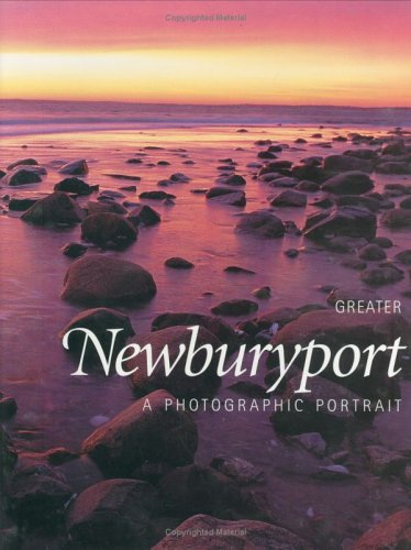 Greater Newburyport  A Photographic Portrait by Editors of Twin Lights Publishers Inc.