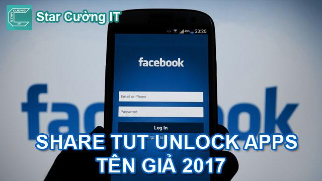 Share Tut Unlock Apps Tên Giả 2017