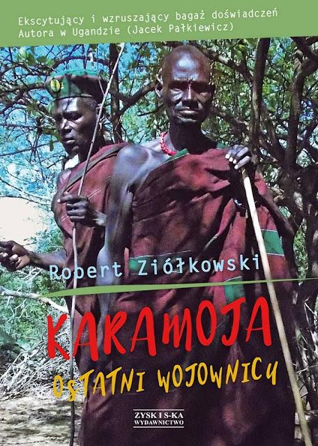 Karamoja ostatni wojownicy - Robert Ziółkowski