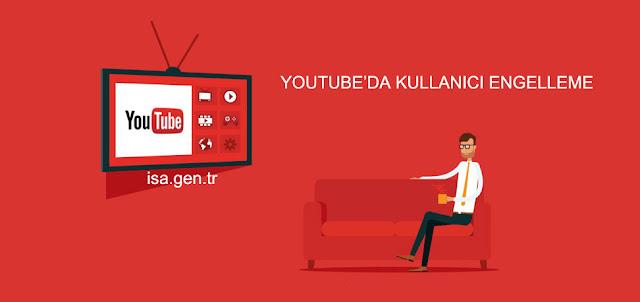 youtube kullanıcı ve kişi engelleme
