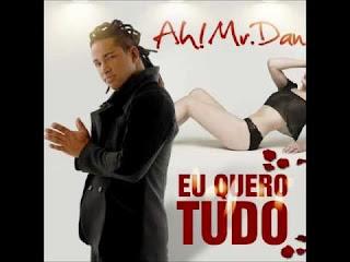 Musica Ah Mr Dan Eu Quero Tudo (2014)