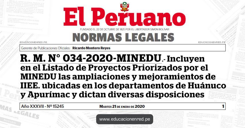 R. M. N° 034-2020-MINEDU.- Incluyen en el Listado de Proyectos Priorizados por el Ministerio de Educación las ampliaciones y mejoramientos de instituciones educativas ubicadas en los departamentos de Huánuco y Apurímac y dictan diversas disposiciones