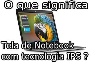 o que é tela de notebook com ips