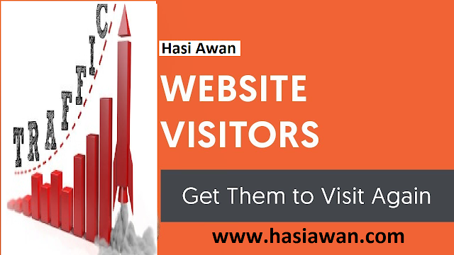 3 Tips to Driving More Visitors Back to Your Website -HasiAwan