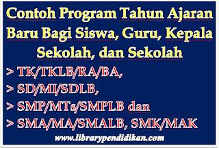 Contoh Program Tahun Ajaran Baru Bagi TK/TKLB/RA/BA, SD/MI/SDLB, SMP/MTs/SMPLB dan SMA/MA/SMALB, SMK/MAK