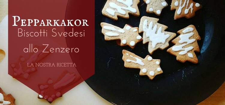 Pepparkakor - Biscotti svedesi allo zenzero - la nostra ricetta!