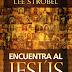 Encuentra Al Jesús Verdadero - Lee Strobel
