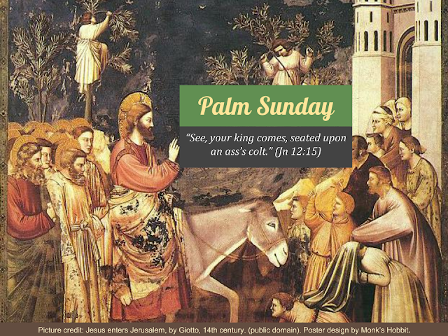 "Palm Sunday: ""See, your king comes; seated upon an ass's colt."" (Jn 12:15)"
