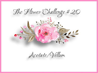 http://theflowerchallenge.blogspot.ca/2018/05/the-flower-challenge-20-acetatevellum.html