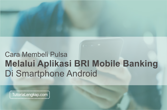 Tutorialengkap 1 Cara Membeli Pulsa Online Melalui BRI Mobile Banking di hape Android