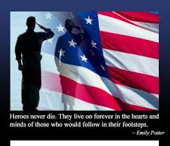 Happy Memorial Day 2016: heroes never die, they live on forever in the hearts and minds of those who would follow in their footsteps,