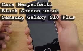 Cara Memperbaiki Black Screen untuk Samsung Galaxy S10 Plus