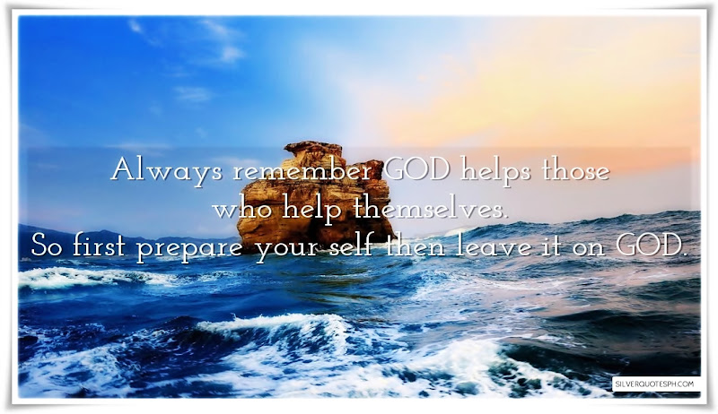 Always Remember God Helps Those Who Help Themselves, Picture Quotes, Love Quotes, Sad Quotes, Sweet Quotes, Birthday Quotes, Friendship Quotes, Inspirational Quotes, Tagalog Quotes