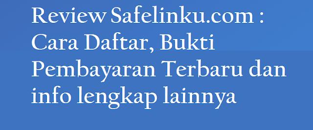 Review safelinku.com Cara Daftar, Bukti Pembayaran Terbaru dan info lengkap lainnya