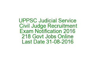 UPPSC Judicial Service Civil Judge Recruitment Exam Notification 2016 218 Govt Jobs Online Last Date 31-08-2016