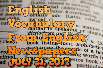 Learn English Vocabulary From News Papers - July 31 2017