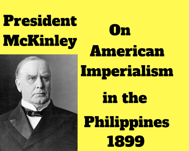 President McKinley on American imperialism in the Philippines (1899)