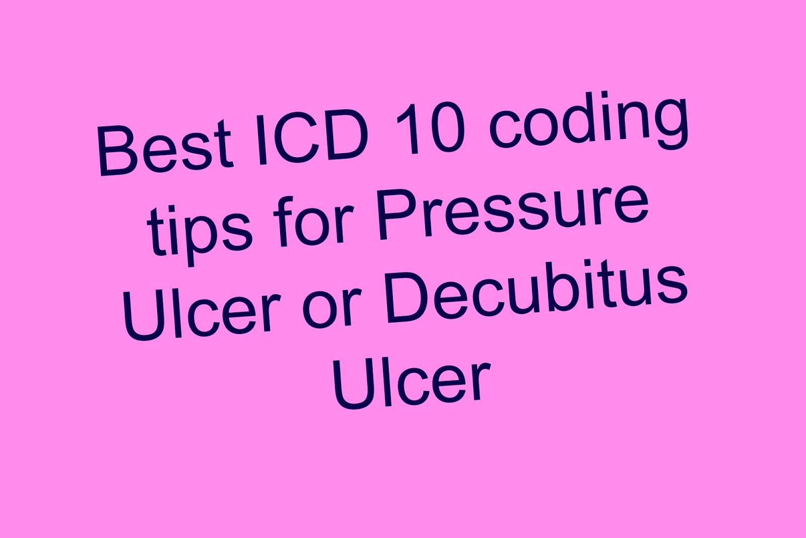 100 tips for icd 10 pcs coding - Easy Guide To Code Icd 10 Codes For Pressure Ulcer Or Decubitus Ulcer