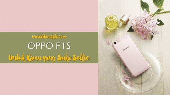 Oppo F1s : Untuk Kamu yang Suka Selfie