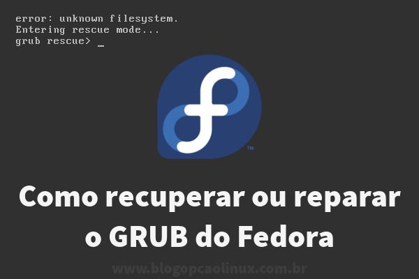 Como recuperar ou restaurar o GRUB do Fedora