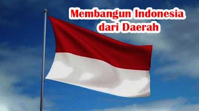 Membangun Indonesia Dari Daerah Masing-Masing