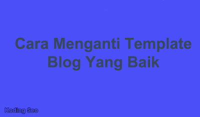 Cara Mengganti Template Blog Yang Baik
