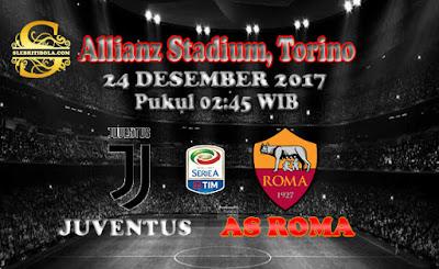 AGEN BOLA ONLINE TERBESAR - PREDIKSI SKOR SERIE A ITALIA JUVENTUS VS AS ROMA 24 DESEMBER 2017