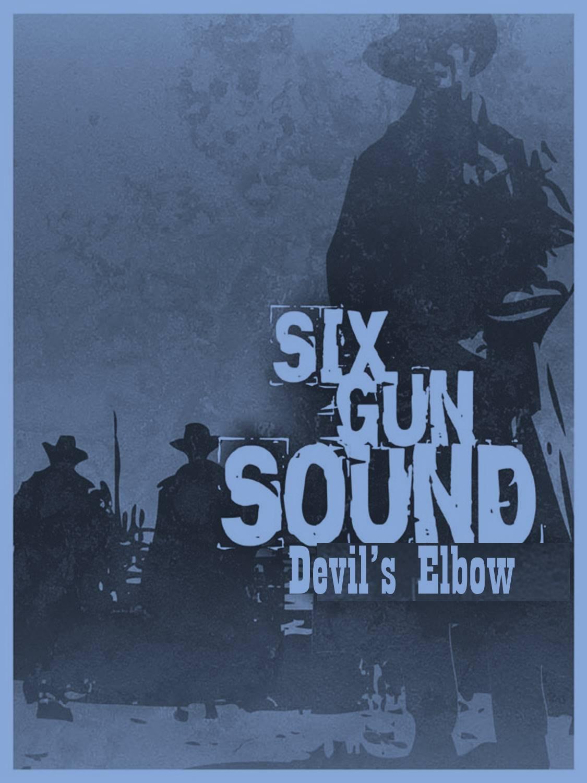 2 Hour Blog: Six Gun Sound - Devil's Elbow Now on Sale