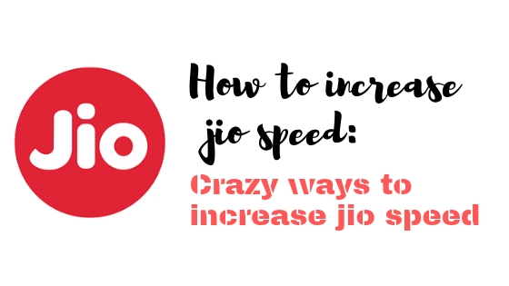 How To Increase JIO Speed: Crazy Ways To Increase JIO Speed