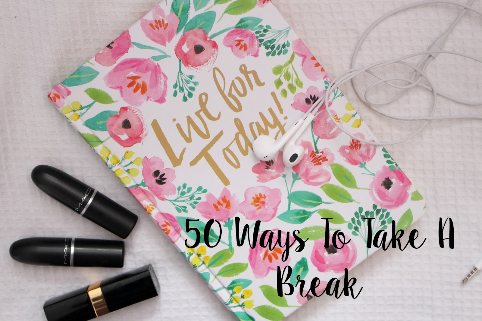 50 Ways To Take A Break relaxing lifestyle mental health lifestyle blogger UK