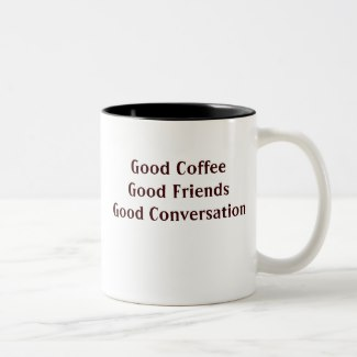 Good Coffee, Good Friends, Good Conversation