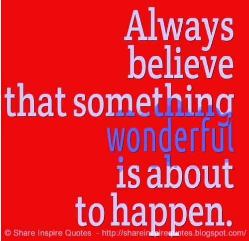 Always Believe Something Wonderful